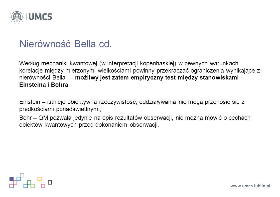 Nierówność Bella cd. Według mechaniki kwantowej (w interpretacji kopenhaskiej) w pewnych warunkach korelacje między mierzonymi wielkościami powinny pr