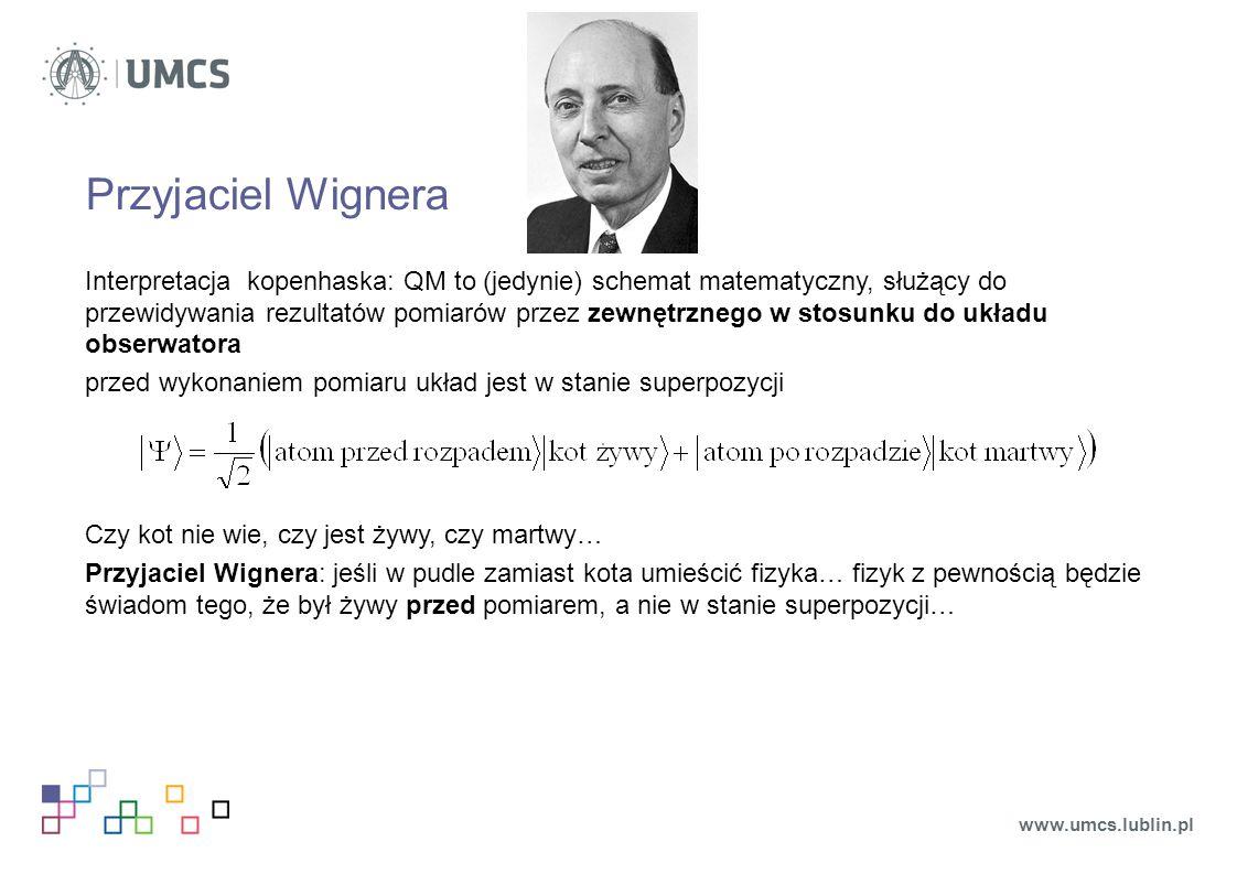 Przyjaciel Wignera Interpretacja kopenhaska: QM to (jedynie) schemat matematyczny, służący do przewidywania rezultatów pomiarów przez zewnętrznego w s
