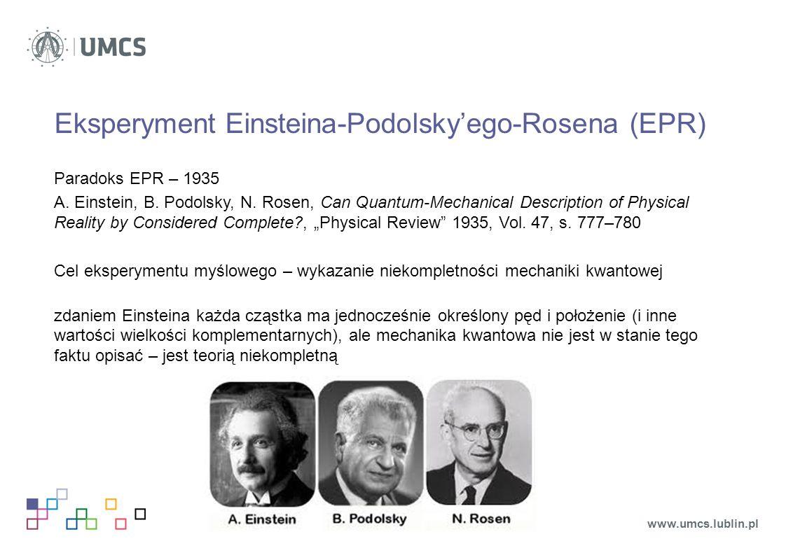 Einsteina kryterium realności fizycznej Jeżeli, nie zakłócając układu w żaden sposób, możemy w sposób pewny (tzn.