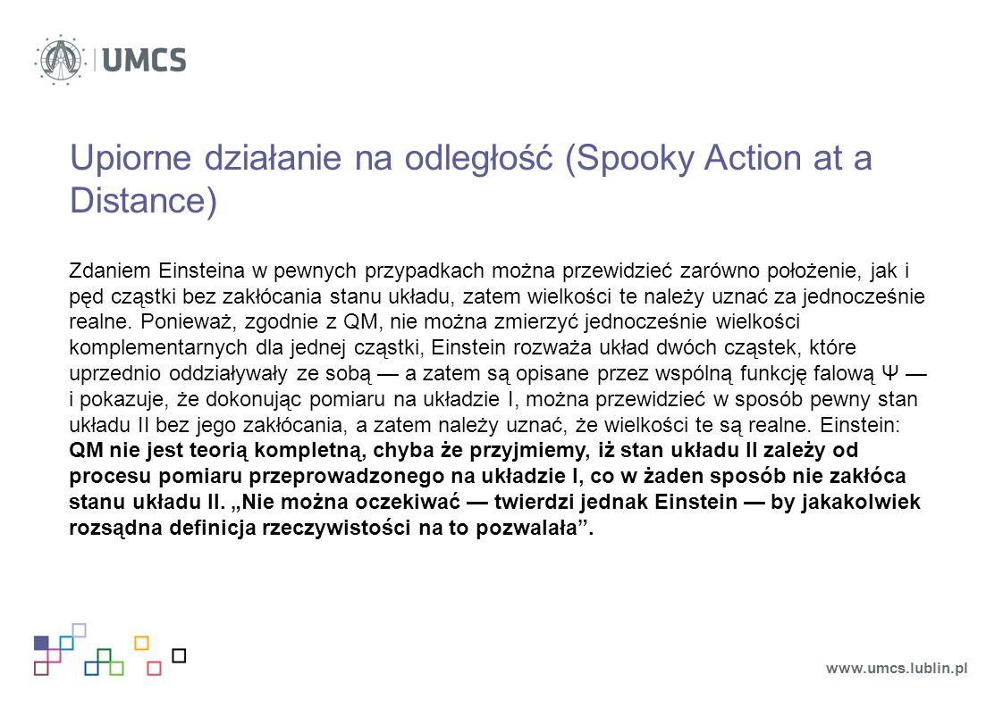 Upiorne działanie na odległość (Spooky Action at a Distance) Zdaniem Einsteina w pewnych przypadkach można przewidzieć zarówno położenie, jak i pęd cz