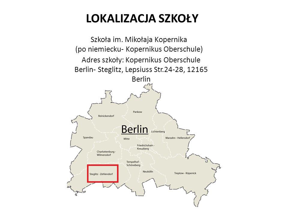 LOKALIZACJA SZKOŁY Adres szkoły: Kopernikus Oberschule Berlin- Steglitz, Lepsiuss Str.24-28, 12165 Berlin Szkoła im. Mikołaja Kopernika (po niemiecku-