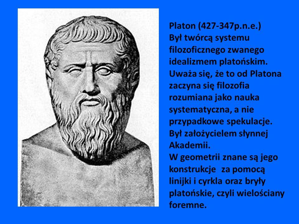 Platon (427-347p.n.e.) Był twórcą systemu filozoficznego zwanego idealizmem platońskim. Uważa się, że to od Platona zaczyna się filozofia rozumiana ja