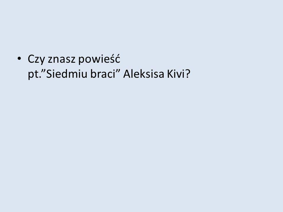 """Czy znasz powieść pt.""""Siedmiu braci"""" Aleksisa Kivi?"""
