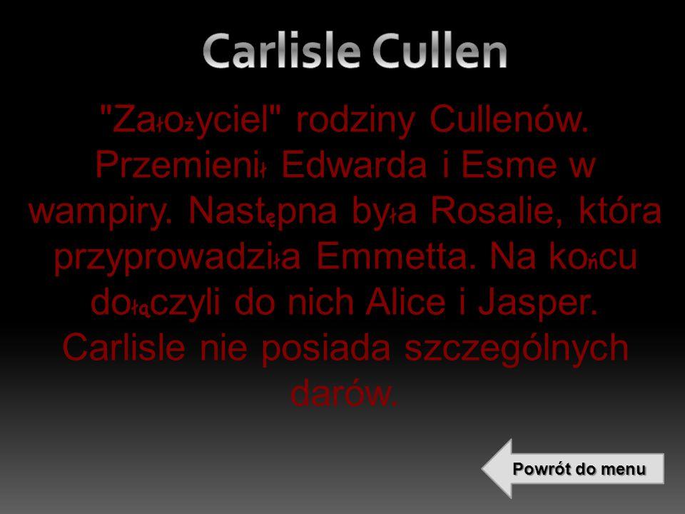 łż ł ęł łń łą Za ł o ż yciel rodziny Cullenów. Przemieni ł Edwarda i Esme w wampiry.