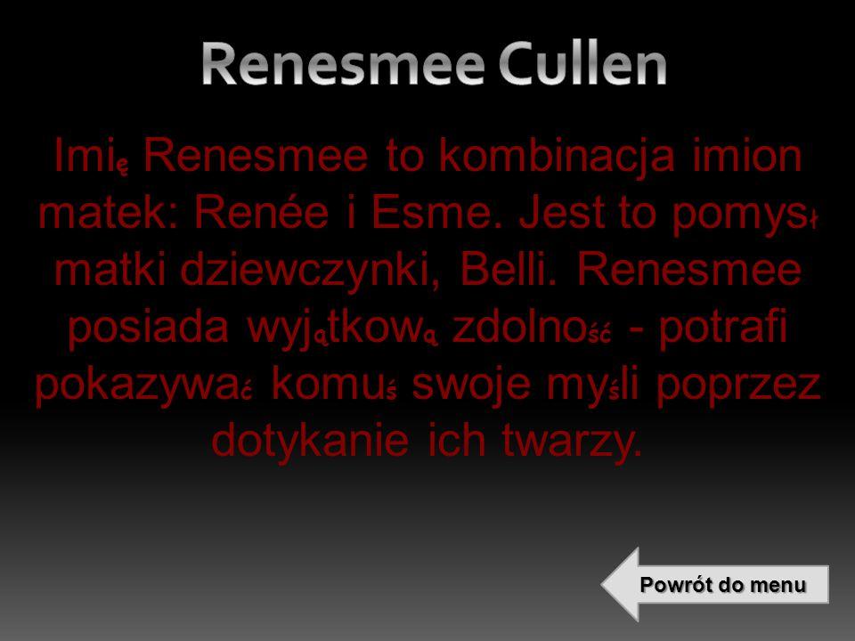 ę ł ąąść ćśś Imi ę Renesmee to kombinacja imion matek: Renée i Esme.
