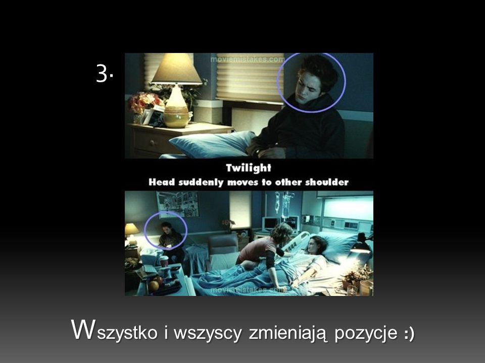 W szystko i wszyscy zmieniają pozycje :) 3.