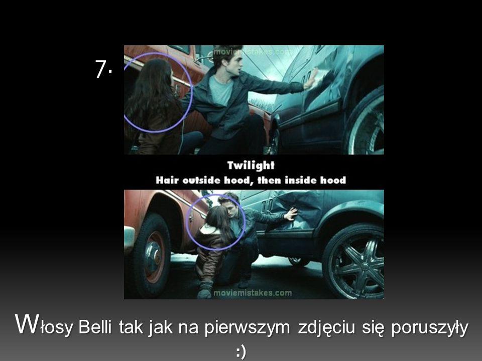 W łosy Belli tak jak na pierwszym zdjęciu się poruszyły :) 7.
