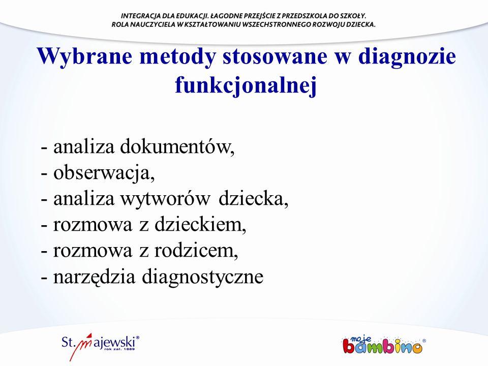 Wybrane metody stosowane w diagnozie funkcjonalnej - analiza dokumentów, - obserwacja, - analiza wytworów dziecka, - rozmowa z dzieckiem, - rozmowa z