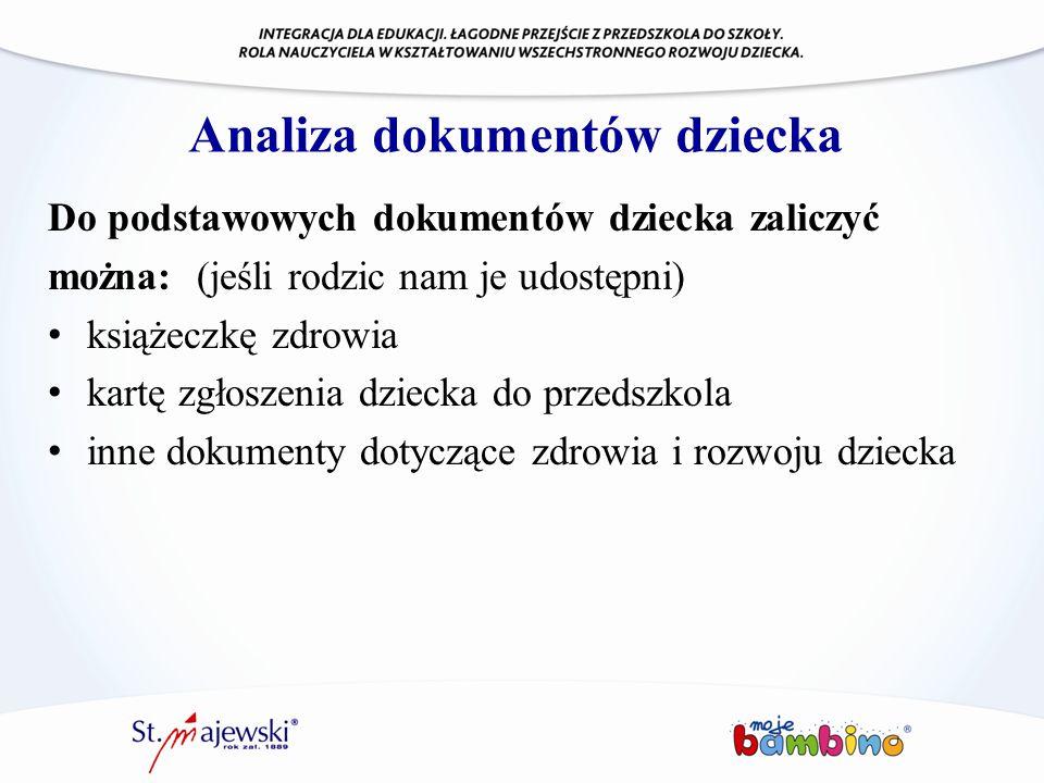 Analiza dokumentów dziecka Do podstawowych dokumentów dziecka zaliczyć można: (jeśli rodzic nam je udostępni) książeczkę zdrowia kartę zgłoszenia dzie