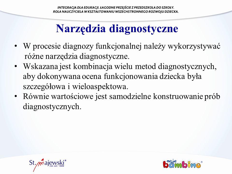 Narzędzia diagnostyczne W procesie diagnozy funkcjonalnej należy wykorzystywać różne narzędzia diagnostyczne. Wskazana jest kombinacja wielu metod dia