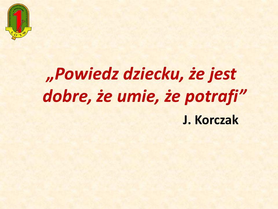 """""""Powiedz dziecku, że jest dobre, że umie, że potrafi J. Korczak"""