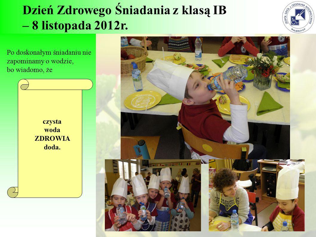 Dzień Zdrowego Śniadania z klasą IB – 8 listopada 2012r. Po doskonałym śniadaniu nie zapominamy o wodzie, bo wiadomo, że czysta woda ZDROWIA doda.