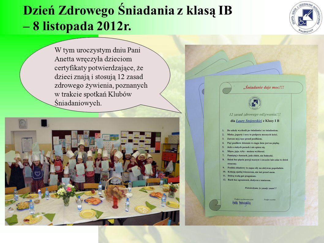 Dzień Zdrowego Śniadania z klasą IB – 8 listopada 2012r. W tym uroczystym dniu Pani Anetta wręczyła dzieciom certyfikaty potwierdzające, że dzieci zna