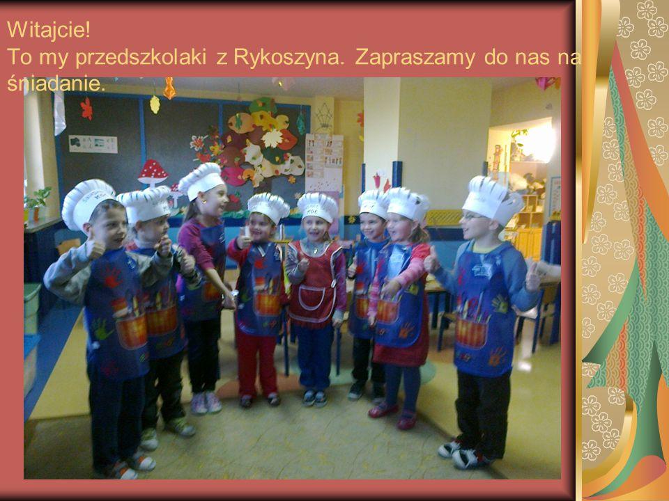 Witajcie! To my przedszkolaki z Rykoszyna. Zapraszamy do nas na śniadanie.