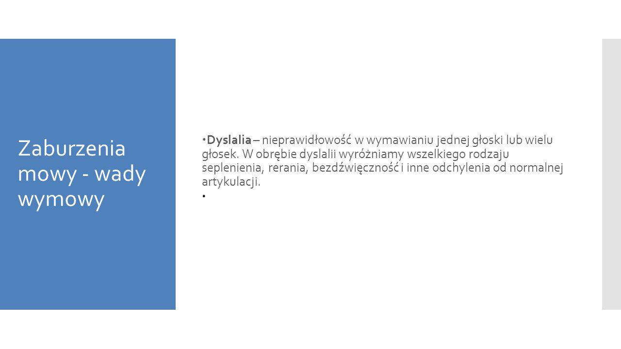 Zaburzenia mowy - wady wymowy  Dyslalia – nieprawidłowość w wymawianiu jednej głoski lub wielu głosek. W obrębie dyslalii wyróżniamy wszelkiego rodza