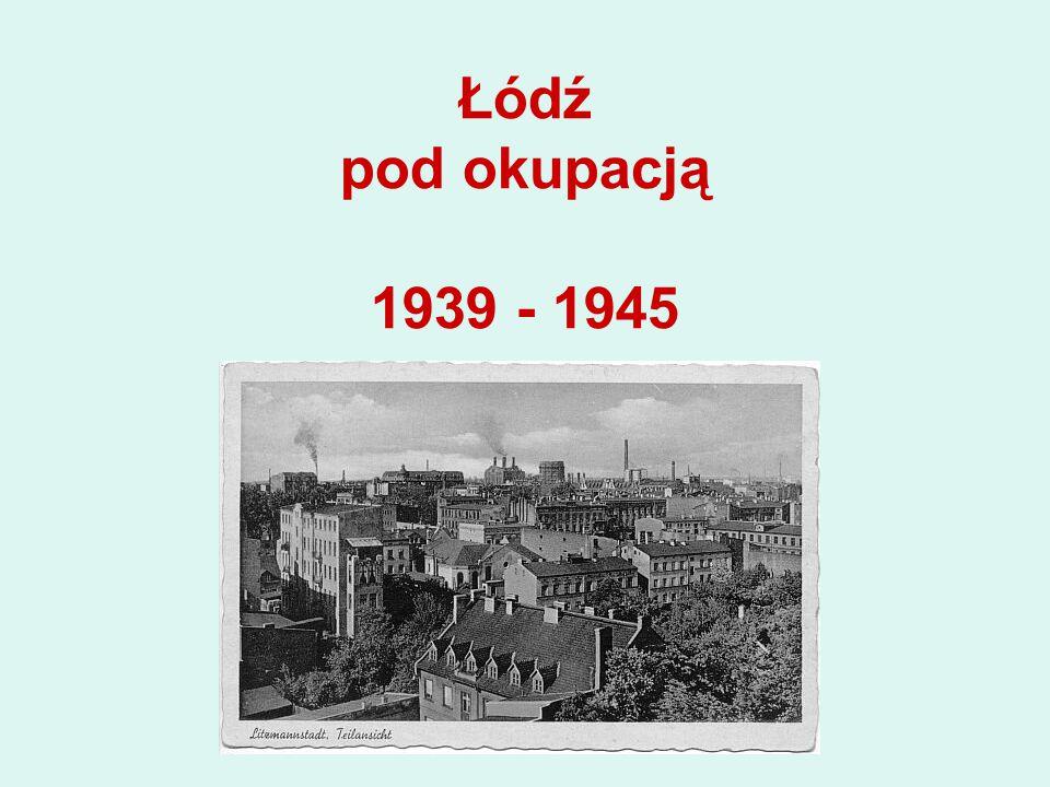 Łódź pod okupacją 1939 - 1945