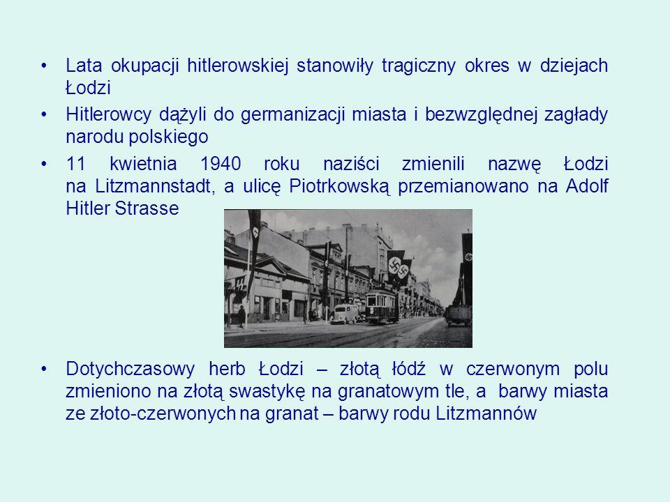 Lata okupacji hitlerowskiej stanowiły tragiczny okres w dziejach Łodzi Hitlerowcy dążyli do germanizacji miasta i bezwzględnej zagłady narodu polskieg