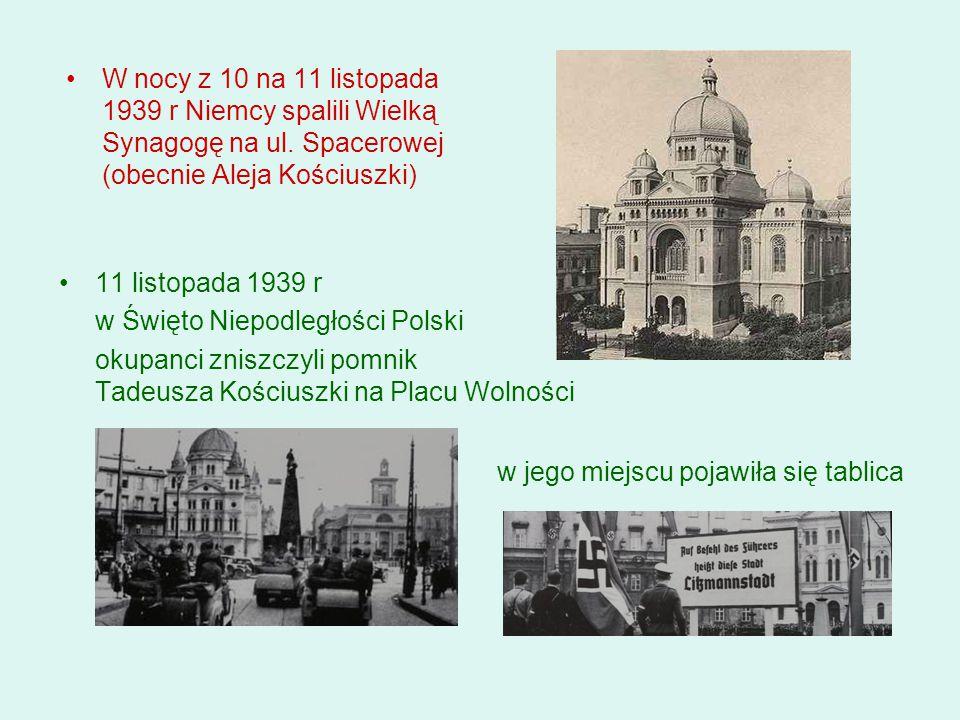 W nocy z 10 na 11 listopada 1939 r Niemcy spalili Wielką Synagogę na ul. Spacerowej (obecnie Aleja Kościuszki) 11 listopada 1939 r w Święto Niepodległ