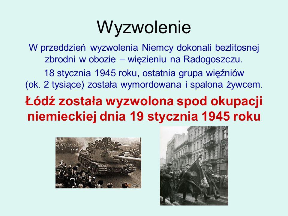 Wyzwolenie W przeddzień wyzwolenia Niemcy dokonali bezlitosnej zbrodni w obozie – więzieniu na Radogoszczu. 18 stycznia 1945 roku, ostatnia grupa więź