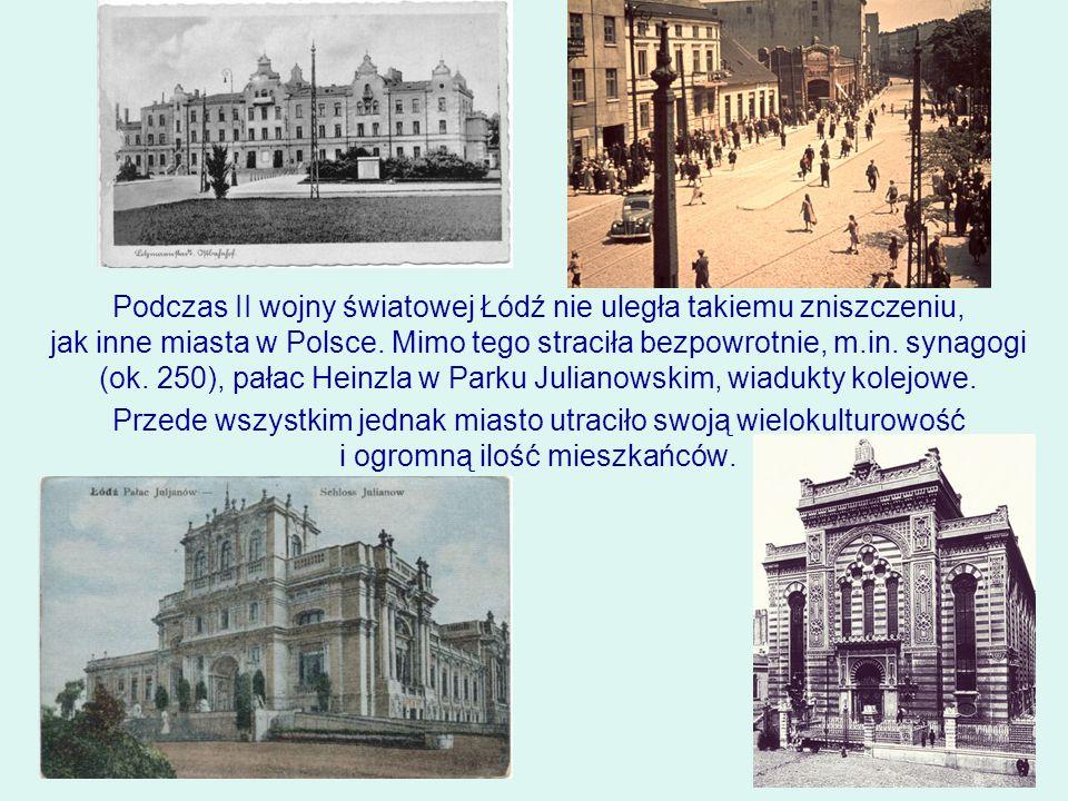 Podczas II wojny światowej Łódź nie uległa takiemu zniszczeniu, jak inne miasta w Polsce. Mimo tego straciła bezpowrotnie, m.in. synagogi (ok. 250), p