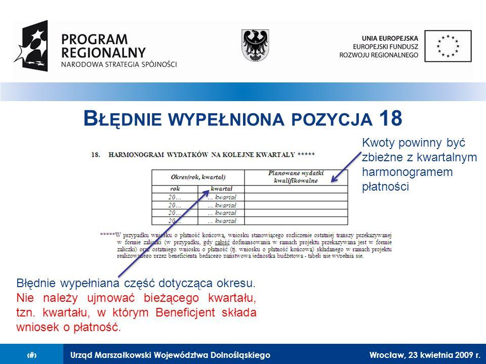 Urząd Marszałkowski Województwa Dolnośląskiego27 lutego 2008 r.13 B ŁĘDNIE WYPEŁNIONA POZYCJA 18 Błędnie wypełniana część dotycząca okresu.