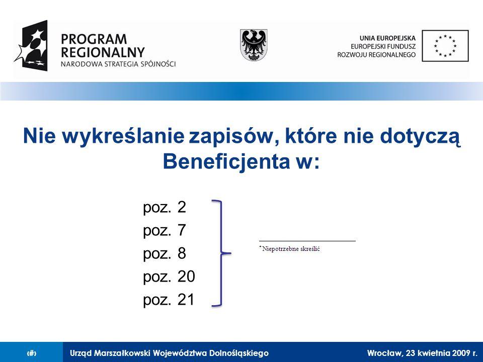 Urząd Marszałkowski Województwa Dolnośląskiego27 lutego 2008 r.14 Nie wykreślanie zapisów, które nie dotyczą Beneficjenta w: poz.