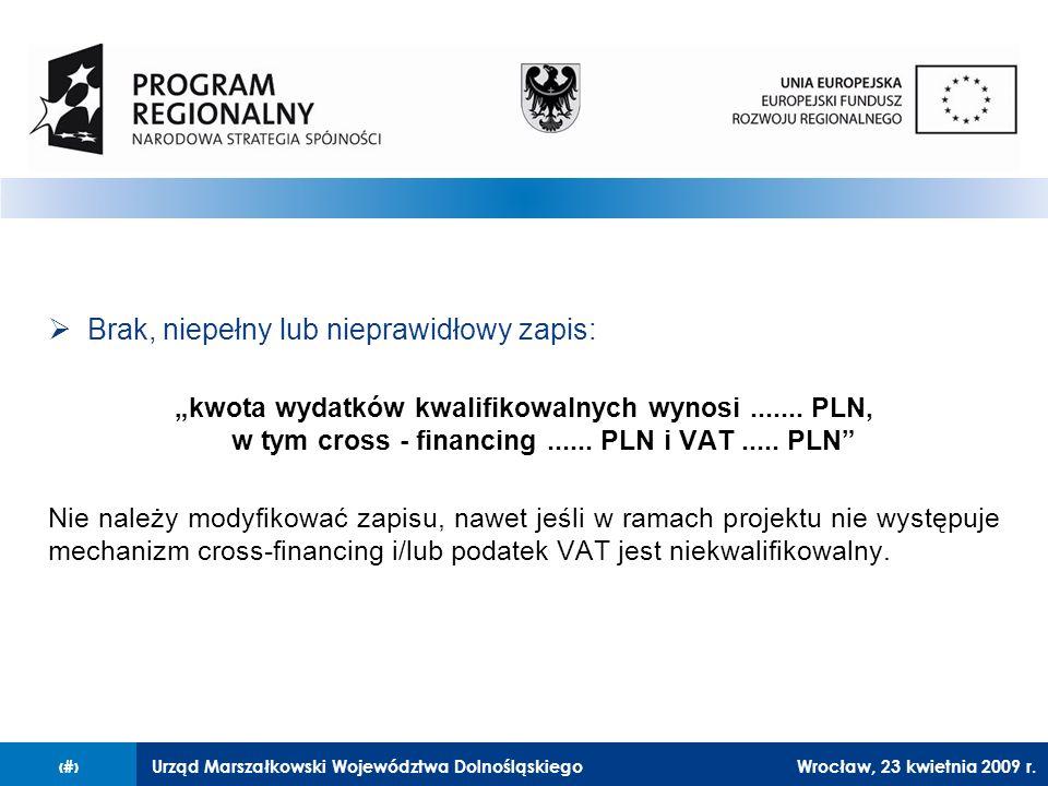 """Urząd Marszałkowski Województwa Dolnośląskiego27 lutego 2008 r.19  Brak, niepełny lub nieprawidłowy zapis: """"kwota wydatków kwalifikowalnych wynosi......."""