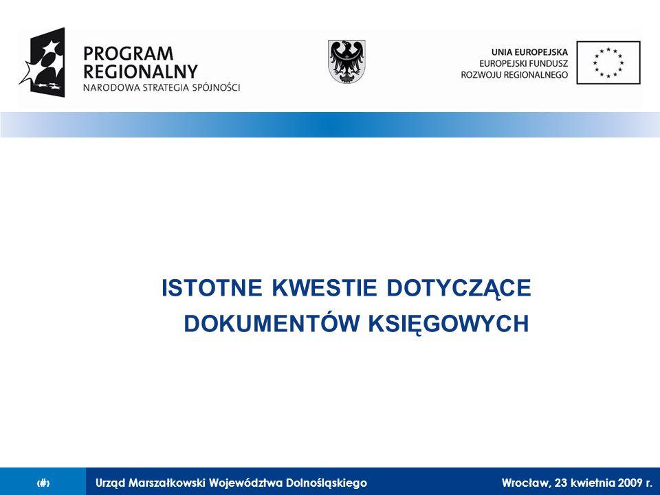 Urząd Marszałkowski Województwa Dolnośląskiego27 lutego 2008 r.21 ISTOTNE KWESTIE DOTYCZĄCE DOKUMENTÓW KSIĘGOWYCH Wrocław, 23 kwietnia 2009 r.