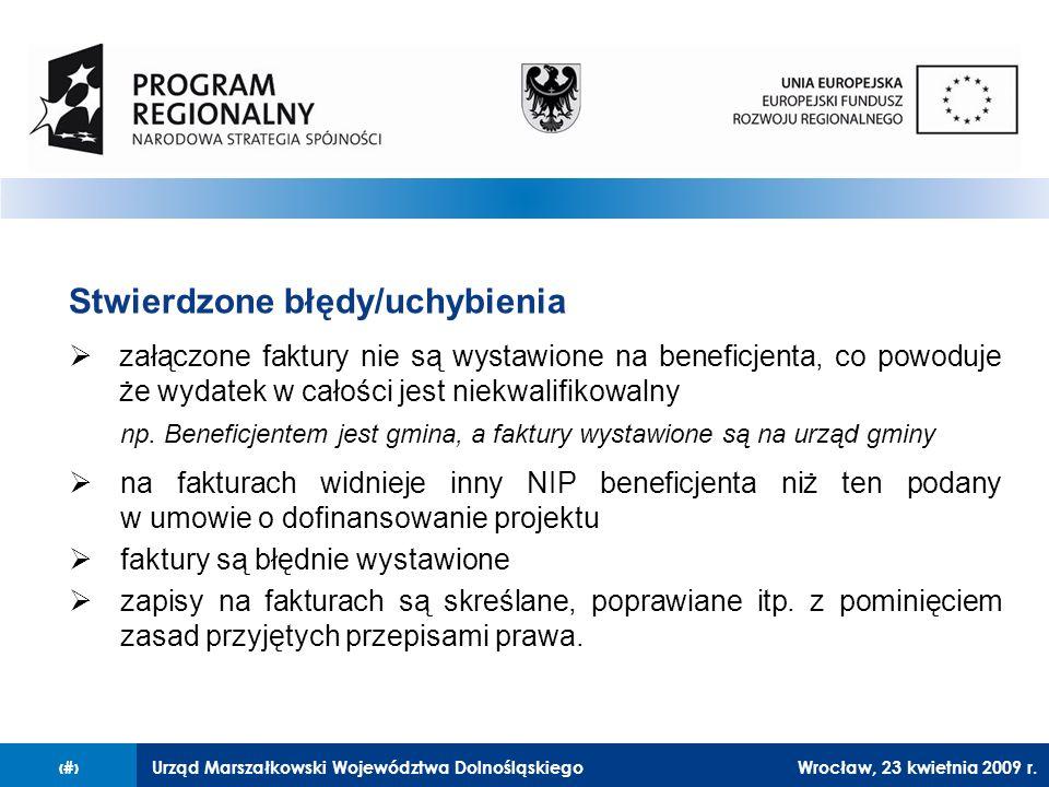 Urząd Marszałkowski Województwa Dolnośląskiego27 lutego 2008 r.25 Stwierdzone błędy/uchybienia  załączone faktury nie są wystawione na beneficjenta, co powoduje że wydatek w całości jest niekwalifikowalny np.