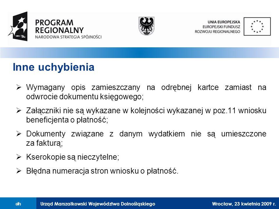 Urząd Marszałkowski Województwa Dolnośląskiego27 lutego 2008 r.26 Inne uchybienia  Wymagany opis zamieszczany na odrębnej kartce zamiast na odwrocie dokumentu księgowego;  Załączniki nie są wykazane w kolejności wykazanej w poz.11 wniosku beneficjenta o płatność;  Dokumenty związane z danym wydatkiem nie są umieszczone za fakturą;  Kserokopie są nieczytelne;  Błędna numeracja stron wniosku o płatność.