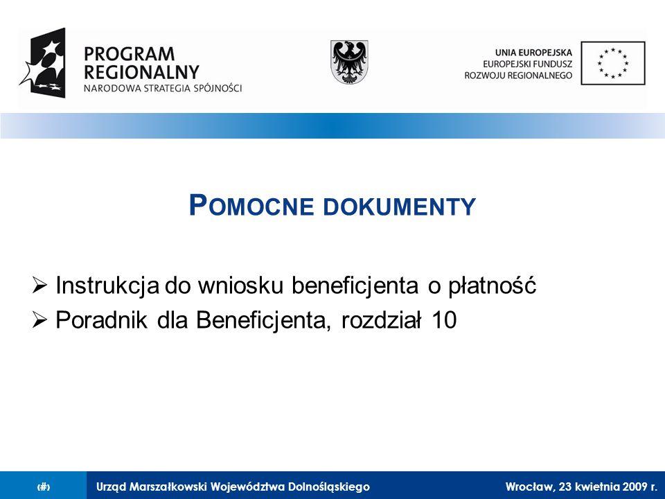 Urząd Marszałkowski Województwa Dolnośląskiego27 lutego 2008 r.27 P OMOCNE DOKUMENTY  Instrukcja do wniosku beneficjenta o płatność  Poradnik dla Beneficjenta, rozdział 10 Wrocław, 23 kwietnia 2009 r.