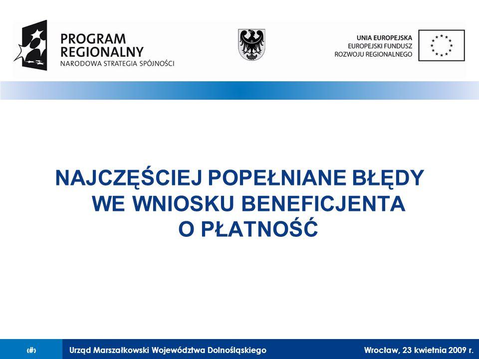 Urząd Marszałkowski Województwa Dolnośląskiego27 lutego 2008 r.5 NAJCZĘŚCIEJ POPEŁNIANE BŁĘDY WE WNIOSKU BENEFICJENTA O PŁATNOŚĆ Wrocław, 23 kwietnia 2009 r.