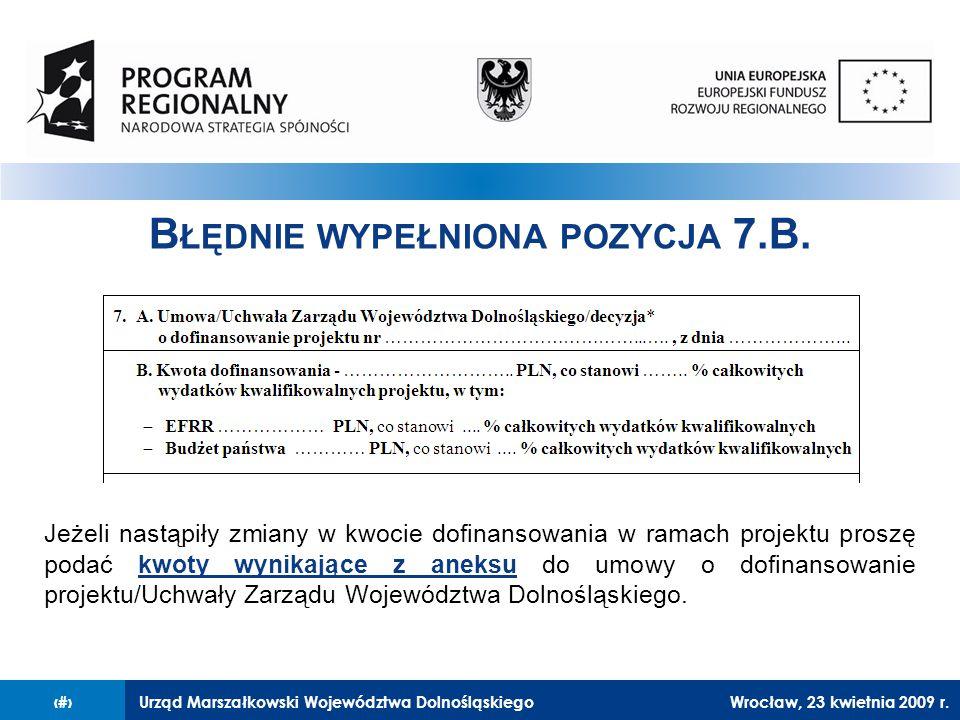Urząd Marszałkowski Województwa Dolnośląskiego27 lutego 2008 r.8 B ŁĘDNIE WYPEŁNIONA POZYCJA 7.B.