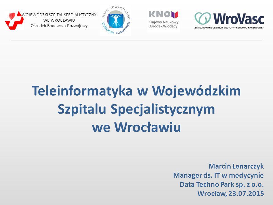 Teleinformatyka w Wojewódzkim Szpitalu Specjalistycznym we Wrocławiu Marcin Lenarczyk Manager ds. IT w medycynie Data Techno Park sp. z o.o. Wrocław,