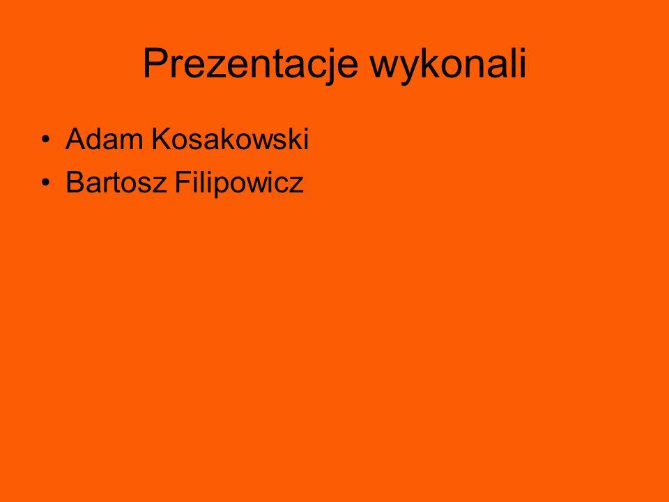 Prezentacje wykonali Adam Kosakowski Bartosz Filipowicz