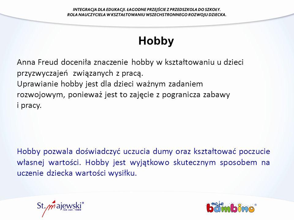 Hobby Anna Freud doceniła znaczenie hobby w kształtowaniu u dzieci przyzwyczajeń związanych z pracą. Uprawianie hobby jest dla dzieci ważnym zadaniem