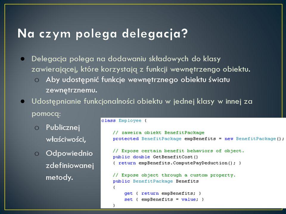 ● Delegacja polega na dodawaniu składowych do klasy zawierającej, które korzystają z funkcji wewnętrzengo obiektu. o Aby udostępnić funkcje wewnętrzne