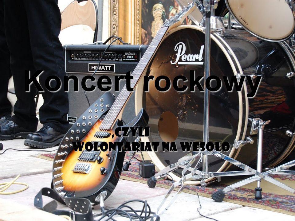 Koncert rockowy,czyli wolontariat na wesoło,czyli wolontariat na wesoło