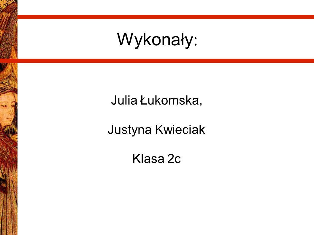 Julia Łukomska, Justyna Kwieciak Klasa 2c Wykonały :