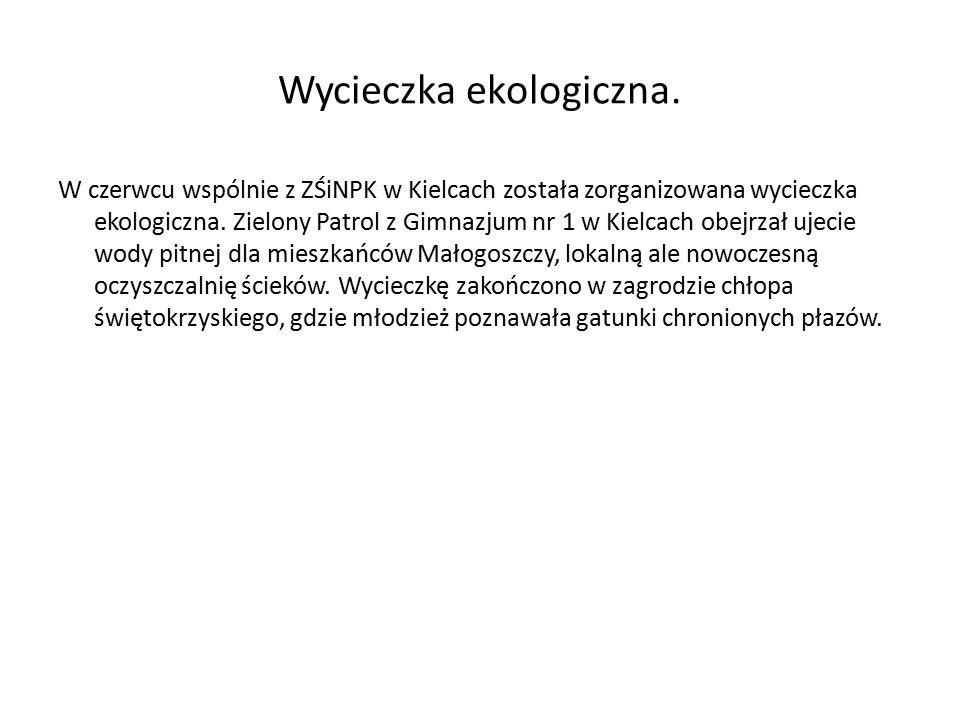 Wycieczka ekologiczna. W czerwcu wspólnie z ZŚiNPK w Kielcach została zorganizowana wycieczka ekologiczna. Zielony Patrol z Gimnazjum nr 1 w Kielcach