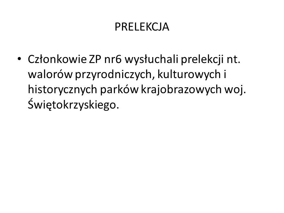 PRELEKCJA Członkowie ZP nr6 wysłuchali prelekcji nt. walorów przyrodniczych, kulturowych i historycznych parków krajobrazowych woj. Świętokrzyskiego.