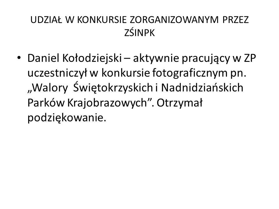 UDZIAŁ W KONKURSIE ZORGANIZOWANYM PRZEZ ZŚINPK Daniel Kołodziejski – aktywnie pracujący w ZP uczestniczył w konkursie fotograficznym pn.