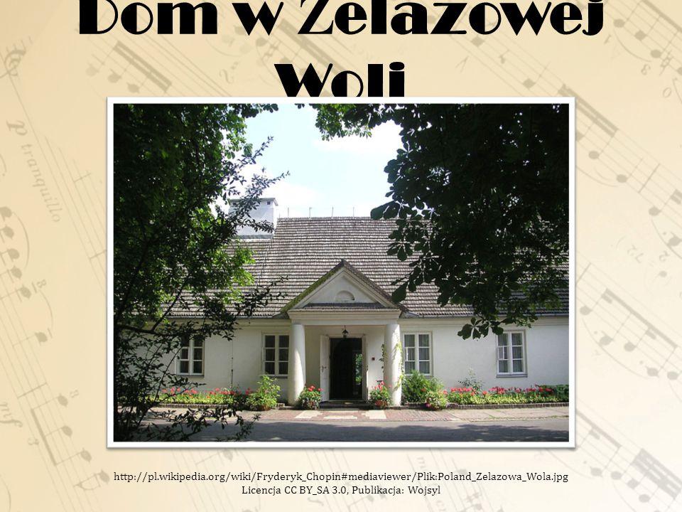 Dom w Ż elazowej Woli http://pl.wikipedia.org/wiki/Fryderyk_Chopin#mediaviewer/Plik:Poland_Zelazowa_Wola.jpg Licencja CC BY_SA 3.0, Publikacja: Wojsyl