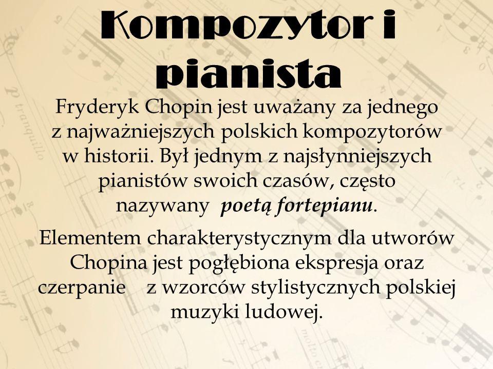 Fryderyk Chopin jest uważany za jednego z najważniejszych polskich kompozytorów w historii. Był jednym z najsłynniejszych pianistów swoich czasów, czę