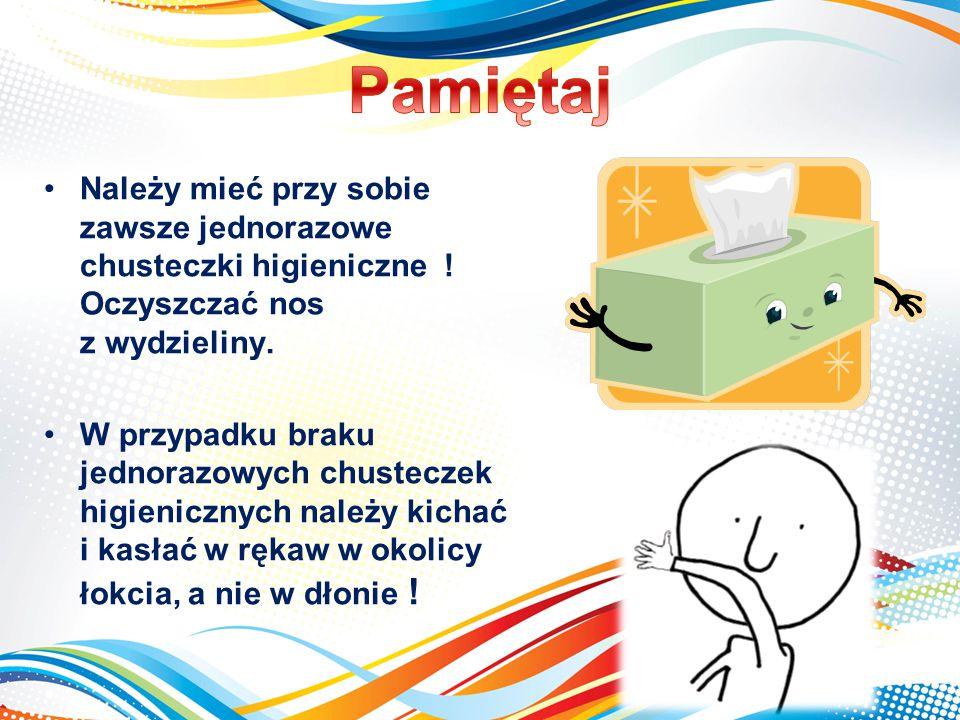 Chorzy powinni bezwzględnie zakrywać usta i nos kichając i kaszląc. Chusteczki należy wyrzucać! Umyć ręce pod bieżącą wodą po kasłaniu lub kichaniu.