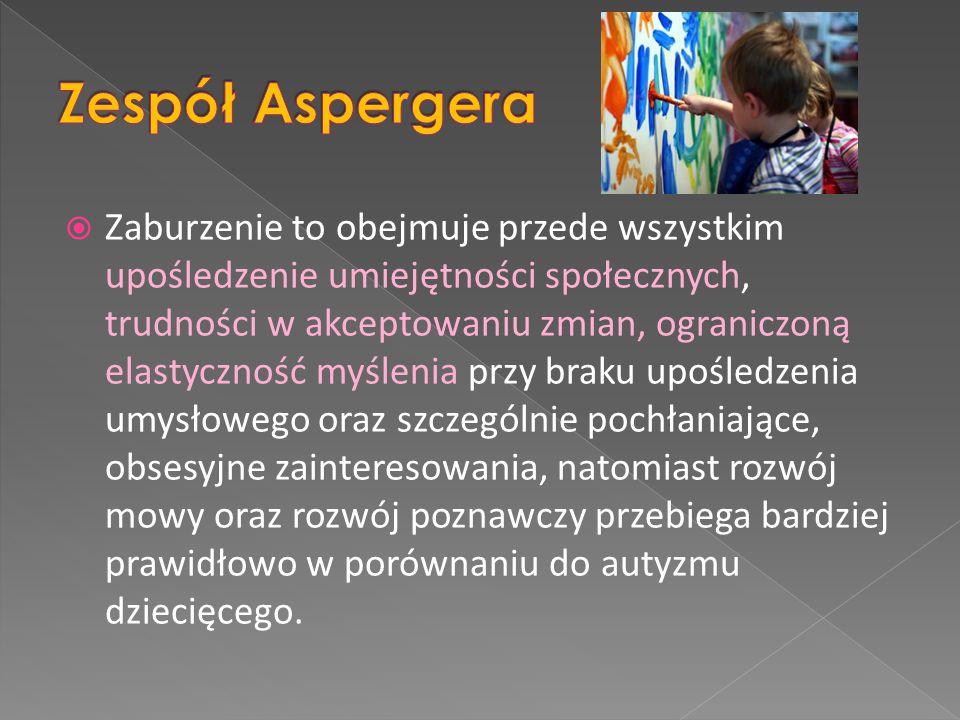 Obszary zaburzeńZespół Aspergera Motoryka Uderzająca niezgrabność, sztywność, zła motoryczna koordynacja.
