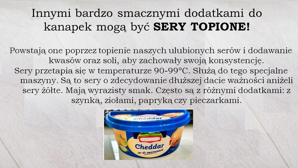 Innymi bardzo smacznymi dodatkami do kanapek mogą być SERY TOPIONE.