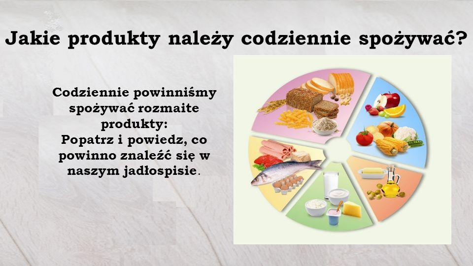 Jakie produkty należy codziennie spożywać.
