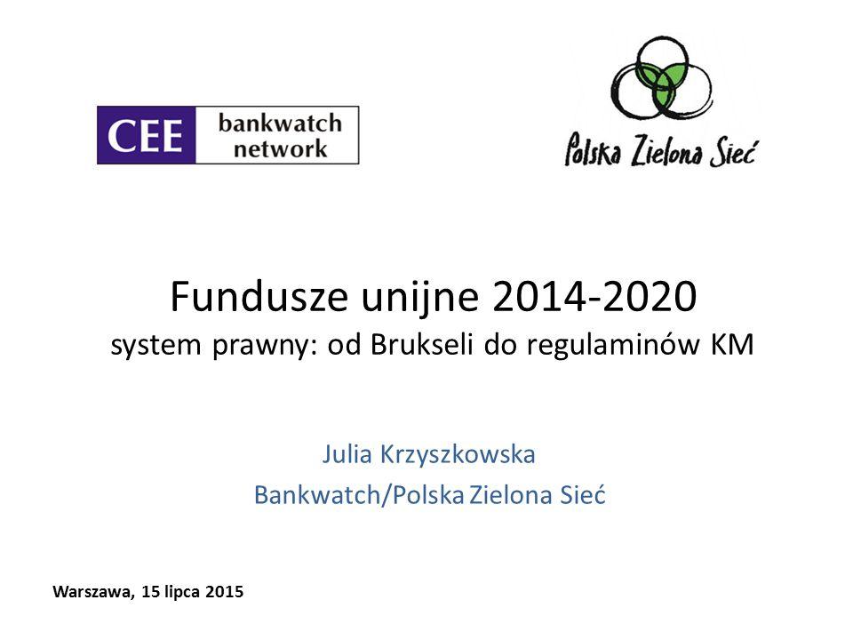 wdrażanie funduszy Polityki Spójności 2014-2020 Rozporządzenie w sprawie wspólnych przepisów 1303/2013 wytyczne Ministerstwa Infrastruktury i Rozwoju ustawa wdrożeniowa polskie rozporządzenia funduszowe (EFRR, EFS, FS, EFRROW) Umowa Partnerstwa negocjowane z KE Programy Operacyjne rozporządzenia delegowane/wykonawcze, np.