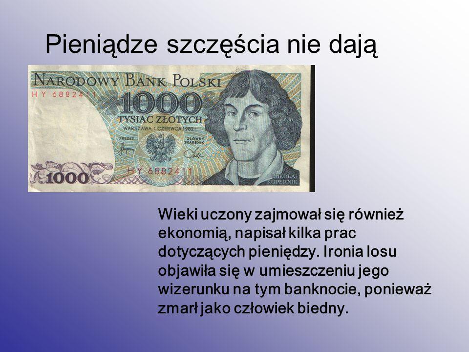 Pieniądze szczęścia nie dają Wieki uczony zajmował się również ekonomią, napisał kilka prac dotyczących pieniędzy. Ironia losu objawiła się w umieszcz
